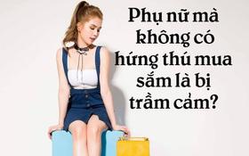"""Phát ngôn của Ngọc Trinh """"phụ nữ không hứng thú mua sắm chứng tỏ đang bị trầm cảm"""" liệu có thực sự đúng?"""