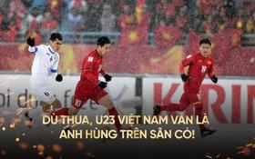 Thua ở phút cuối hiệp phụ, U23 Việt Nam vẫn là những người hùng của cả đất nước