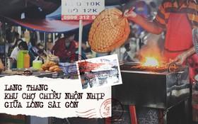 Lang thang khu chợ chiều nhộn nhịp giữa lòng Sài Gòn với hàng loạt món ngon chỉ từ 5k