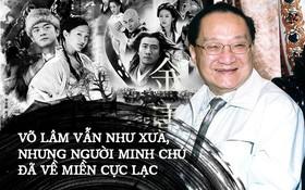 """Cuộc đời của """"minh chủ võ lâm"""" Kim Dung - trí óc thiên tài đã xây dựng nên một vũ trụ võ hiệp độc nhất vô nhị"""