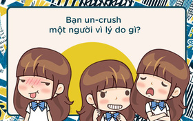 Bạn un-crush một người vì lý do gì?