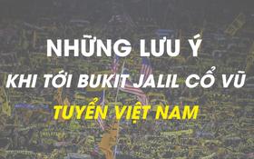 Những điều bạn cần lưu ý để tránh đổ máu khi đến Bukit Jalil cổ vũ tuyển Việt Nam đấu Malaysia