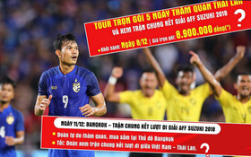 """""""Tiên tri"""" Malaysia thua trận, nhiều công ty mở bán tour cho người hâm mộ xem chung kết AFF Cup 2018 tại... Thái Lan"""