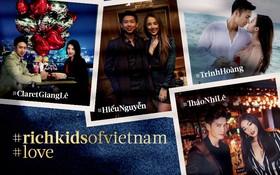 Ngắm dàn người yêu của hội con nhà giàu Việt: Toàn trai xinh gái đẹp với gia thế khủng!