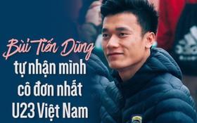 Clip: Bùi Tiến Dũng tự nhận mình cô đơn nhất U23 Việt Nam