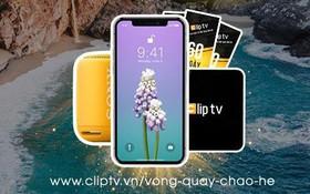 Cơ hội nhận iPhone X cùng hàng trăm quà tặng hấp dẫn khác tới người dùng dịch vụ Clip TV