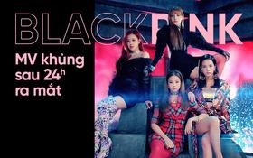 Black Pink và MV khủng sau 24 giờ ra mắt: BTS đã chính thức có đối thủ!