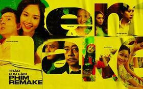 Trào lưu làm phim remake: Hướng đi mới hay sự bế tắc của điện ảnh Việt?