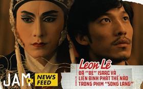 """Đạo diễn Leon Lê: Tôi đã """"bẻ"""" Isaac và Liên Bỉnh Phát để tạo ra một món ăn thuần Việt như Song Lang"""