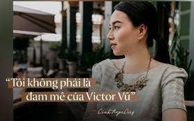 """Đinh Ngọc Diệp: """"Tôi không phải là đam mê của Victor Vũ!"""""""
