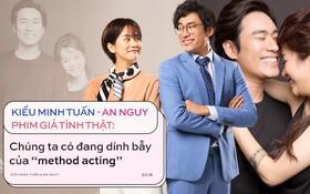 """Kiều Minh Tuấn - An Nguy có yêu nhau thật không thì không biết nhưng chúng ta dường như đang dính bẫy """"method acting""""?"""