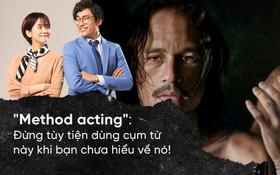"""""""Method acting"""": Đừng tùy tiện dùng cụm từ này khi bạn chưa hiểu về nó!"""