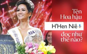 Câu hỏi lớn nhất đêm nay: Tên Hoa hậu Hoàn vũ H'Hen Niê đọc sao cho đúng?
