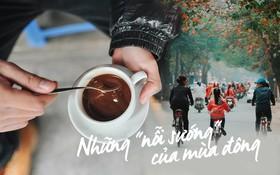 Những cái sướng của mùa đông Hà Nội mà Sài Gòn có ước cũng chẳng được!