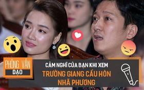 Phỏng vấn dạo: Bạn nghĩ gì về màn cầu hôn của Trường Giang dành cho Nhã Phương?
