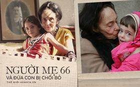 Chuyện về người phụ nữ 66 tuổi mới được làm mẹ lần đầu tiên: Một thân một mình nuôi con khôn lớn bằng tình yêu, bất chấp cái nhìn chối bỏ từ người đời