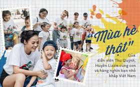 """""""Mùa hè thật"""" của diễn viên Thư Quỳnh, Huyền Lizzie cùng con và hàng nghìn bạn nhỏ khắp Việt Nam"""