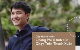 """Huỳnh Anh kể chuyện Chạy Trốn Thanh Xuân: """"Phi không chết vì An, không yêu An thì yêu ai!"""""""