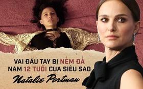 Vai diễn đầu tay năm 12 tuổi gây phẫn nộ của ngôi sao Oscar Natalie Portman