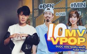 10 MV được xem nhiều nhất Youtube tuần qua: một tên tuổi Underground bỏ xa Min và Chi Pu, Đen - Min kết hợp 1 ngày đã vào luôn bảng vàng