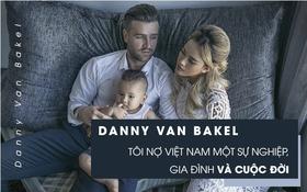 """Bóng đá Việt qua mắt cầu thủ ngoại (kỳ 4) Van Bakel: """"Tôi nợ Việt Nam rất nhiều, đất nước này cứu rỗi tôi, sau đó cho tôi sự nghiệp và một gia đình hạnh phúc cùng DJ Myno"""""""