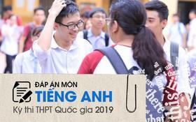 Đáp án thi môn Tiếng Anh THPT quốc gia 2019 (tất cả mã đề)