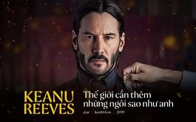 Keanu Reeves - Thế giới cần thêm những ngôi sao như anh