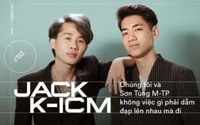 """Jack và K-ICM: """"Chúng tôi và Sơn Tùng M-TP không việc gì phải dẫm đạp lên nhau mà đi"""""""