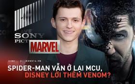 """Rộ tin """"dì ghẻ"""" Sony đã chốt thoả thuận với nhà Chuột: Spider-Man vẫn ở với mẹ đẻ Marvel, Disney """"lời"""" thêm Venom?"""
