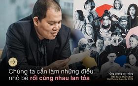 """Ông Vương Vũ Thắng: """"Điều phi thường tuy nhỏ bé với một cá nhân, nhưng được cộng hưởng với những người khác thì sẽ thành to lớn"""""""