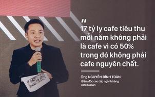 17 tỉ ly cafe người Việt dùng mỗi năm không phải là cafe