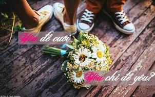 Có những mối quan hệ gọi là: yêu để cưới và yêu chỉ để yêu!