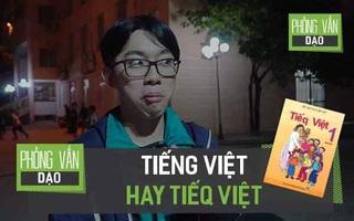 Phỏng vấn dạo: Các bạn học sinh nghĩ gì về Tiếng Việt và Tiếq Việt?
