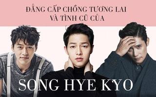 Đẳng cấp chồng tương lai và 2 tình cũ siêu sao của Song Hye Kyo: Liệu có khác xa?