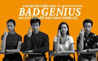 4 kiểu học sinh điển hình từ Bad Genius mà bất cứ lớp học nào cũng có