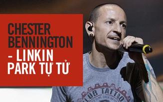 SỐC: Thủ lĩnh Chester Bennington của huyền thoại Linkin Park treo cổ tự tử