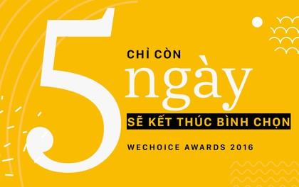 Chỉ còn 5 ngày nữa thôi sẽ kết thúc bình chọn WeChoice Awards 2016, giới trẻ Việt họ chọn gì?