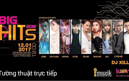 """Trực tiếp Big Hits 2016: Fan Việt """"phát cuồng"""" vì đêm liveshow toàn hit"""