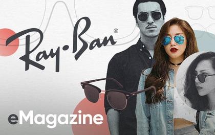 Ray-Ban: Chiếc kính của mọi thanh niên, của tuổi trẻ và chẳng bao giờ lỗi mốt