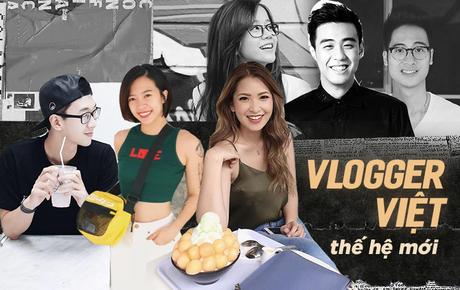 Vlogger thế hệ mới: Đất để hội trai xinh, gái đẹp chia sẻ tất tần tật những thứ đang hot nhất, trendy nhất!