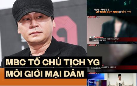 """Chấn động: Sau Seungri, MBC """"bóc"""" bằng chứng chủ tịch YG Entertainment môi giới mại dâm quy mô lớn"""