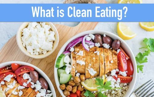 Clean Eating: xu hướng ăn kiêng hot nhất hiện nay mang đến hiệu quả như thế nào?