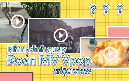 Quiz: Từ những cảnh quay được nhặt ra ngẫu nhiên, bạn có gọi tên đúng hết tất cả các MV triệu view này không?