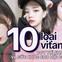 Hội chị em muốn xinh đẹp, khoẻ mạnh, thông minh đừng quên bổ sung đủ 10 loại vitamin này