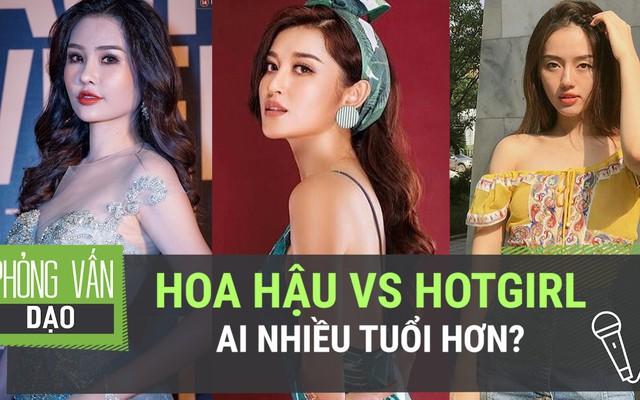Hoa hậu vs hotgirl: ai nhiều tuổi hơn