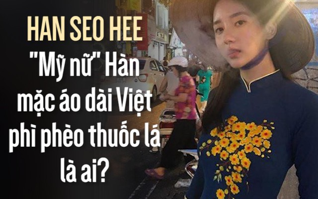"""""""Mỹ nữ"""" Hàn mặc áo dài Việt phì phèo thuốc lá là ai?"""