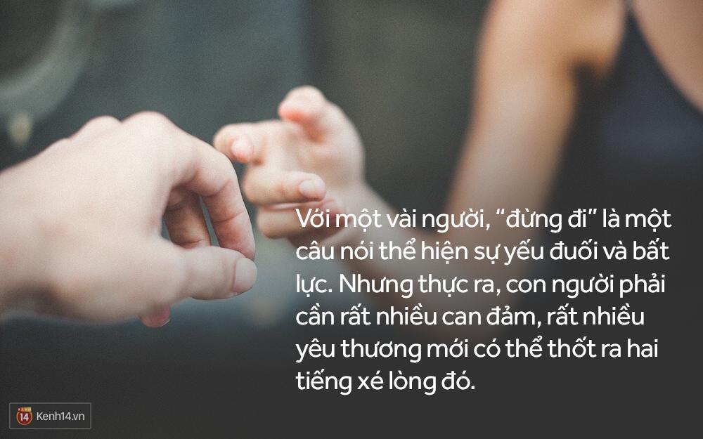 """Phải can đảm và yêu thương lắm mới có thể nói ra được hai tiếng """"Đừng đi"""":"""