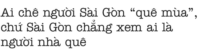 """Ai chê người Sài Gòn """"quê mùa"""" chứ Sài Gòn chẳng bao giờ chê ai là người nhà quê! - Ảnh 8."""
