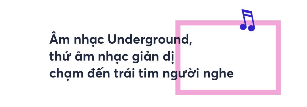 Nghệ sĩ Underground Việt: Thế giới của những người chơi với nhạc, chẳng cần phải giống ai! - Ảnh 6.