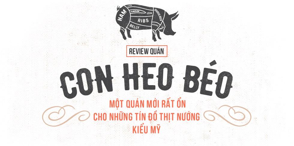 Quán Con Heo Béo – Một quán mới rất ổn cho những tín đồ thịt nướng kiểu Mỹ - Ảnh 1.